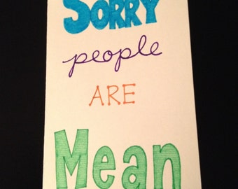 Sorry People Are Mean Card