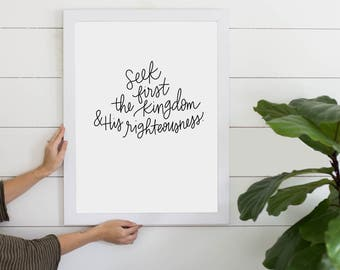 Seek First The Kingdom & His Righteousness Bible Verse Digital Download, Instant Art Print, Kingdom of God, Printable