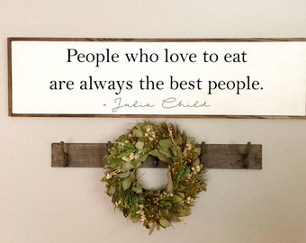 People Who Love To Eat | Julia Child Quote | Are Always the Best People | Kitchen Decor