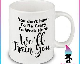 We'll Train You Coffee Mug Gift Cute Funny Gift Coworker Friend