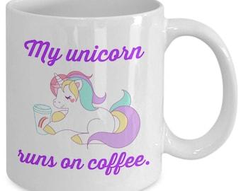 My UNICORN RUNS On COFFEE - Funny Mug - Unicorn Lover Gift - Rainbow Horse - 11 oz white coffee tea cup