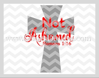 Not Ashamed SVG, DXF, PNG Files for Cricut and Silhouette cutting bible svg, Love svg, Jesus svg, Religious svg