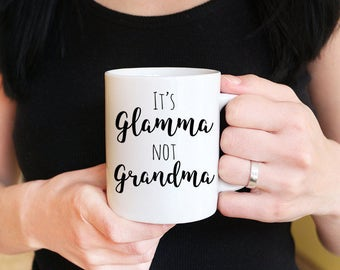 It's Glamma NOT Grandma Mug Grandma Coffee Mug - Glamma Mug Gift Grandma Gift - Gifts for Grandma Grandmother Mug - Grandmother Gift Tea Mug