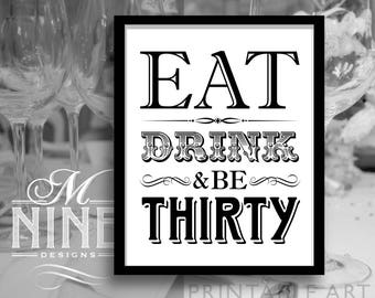 Party Decor Printables / EAT DRINK and Be THIRTY Sign / 30th Birthday Party Signs, Party Downloads, Letterpress Style BW66