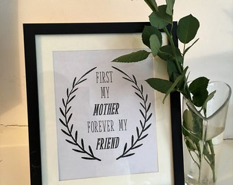 first my mother, forever my friend. mother's day print