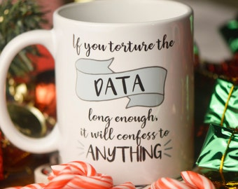 If You Torture the Data Long Enough // Funny Statistics Mug // Gift for Graduate Student // Nerdy Mug