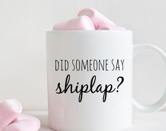 Shiplap mug, did someone say Shiplap? (M251)