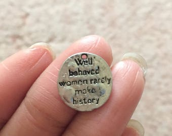 5 Well Behaved Women Rarely Make History Charms Antique Silver Tone
