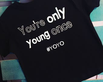 Yoyo , your only young once , yolo