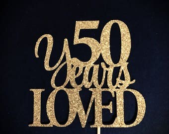 50 Years Loved Cake Topper, 50 Cake Topper, 50th Anniversary Cake Topper, Fifty Cake Topper, 50th Birthday Cake Topper, Glitter Cake Topper