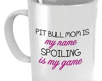 Pit Bull Mug - Pit Bull Mom Is My Name, Spoiling Is My game - Pit Bull Gifts - Pit Bull Cup - Pit Bull Coffee Mug