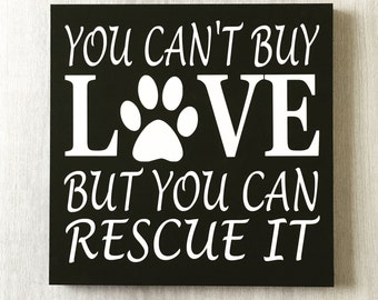 You Can't Buy Love But you can Rescue It / Dog Rescue Sign / Dog Lover Decor / Rescue Dog Decor / Pet Rescue Sign / Cat Rescue Sign