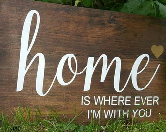 Home Is Where Ever I'm With You | Rustic Wood Sign | Gift for Her | House Warming Gift | Hand Painted | Made in Canada