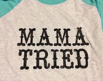Mama Tried Raglan - Baseball Tee
