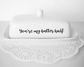 Butter Dish, Butter Dish With Lid, Valentine's Day, Ceramic Butter Dish, Covered Butter Dish, Customized Butter Dish, You're My Butter Half