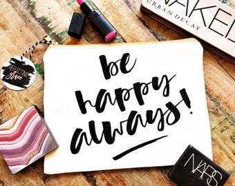 Be Happy Bag, Custom Makeup Bag, Monogrammed Pencil Bag, Personalized Cosmetic Bag, Custom Graduation Gift, Inspirational Graduation Gift