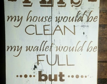 Clean My House without my dog my house would be clean and my wallet would be