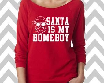Santa Is My Homeboy Funny Christmas Sweatshirt  Ugly Christmas Sweater Oversized 3/4 Sleeve Sweatshirt Funny Christmas Shirt Drinking Tee