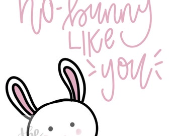 There's no bunny like you digital print
