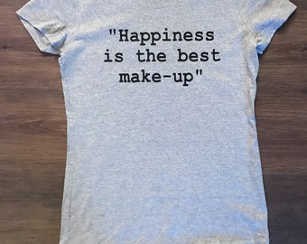 Happiness is the Best Make-Up, Women's Graphic T-Shirt, Happiness, Best, Make-Up, Quote, Inspire, Motivate, Gifts For Her, Great Gifts