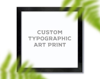 CUSTOM Typographic Print