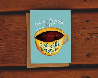 "Luke and Lorelai Card | Anniversary Gilmore Girls Card | Valentine | Greeting Card | Watercolor Valentine | ""We go together like"""