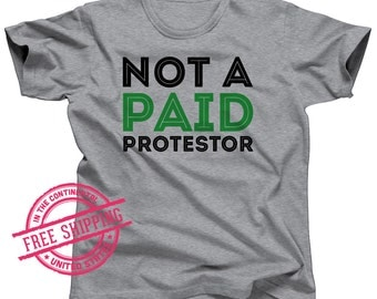 Not a Paid Protestor Shirt - Women's Rights - Feminist T shirt - Black Lives Matter - March for Science - Alternative Facts - NoDAPL