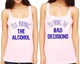 I'll Bring The Alcohol I'll Bring The Bad Decisions BFF Tanks Best Friends Forever Tank Top BFF's Funny Cute Couples Shirt