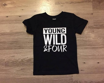 Young wild and four. birthday shirt. four years old.