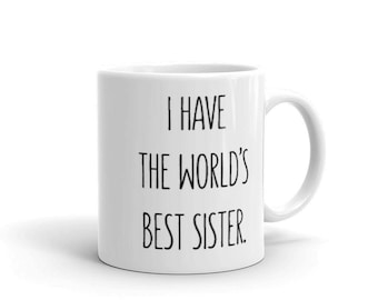I Have The World's Best Sister - Mug - Siblings, Brother, Gift, Family