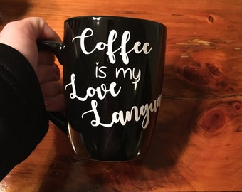 Coffee is my love language Cup