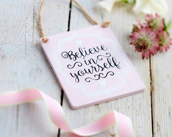 Believe In Yourself Sign - Wooden Sign - Inspirational Sign