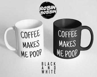 Husband Gift, Coffee Makes Me Poop Mug, Funny Mug, Coffee Cup-Mens Stocking Stuffer for Mens Mug-Novelty Gift for Him, Black and White Mug