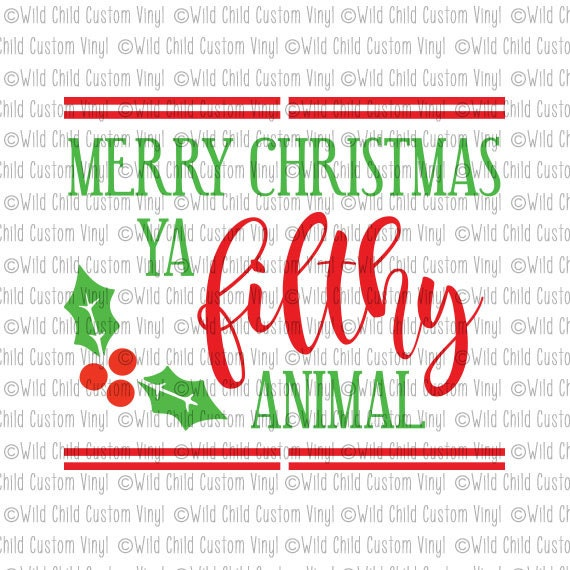 Merry Christmas Ya Filthy Animal Svg.Filthy Animal Svg Merry Christmas Ya Filthy Animal Ugly