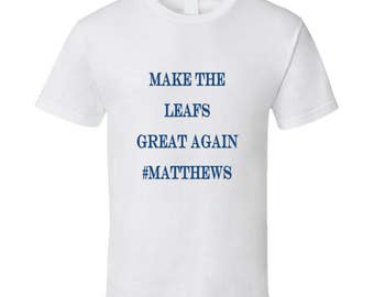 Make The Leafs Great Again #matthews Tshirt (all Colors And Styles Available)