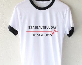 Its a beautiful day to save lives Ringer Unisex tee T-shirt