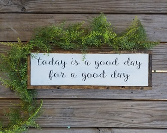 Today Is A Good Day For A Good Day. Wooden Sign, Farmhouse, Chic