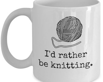 Knitting Coffee Mug - I'd rather be knitting; knitting coffee mug, gift for knitters, knitting mug, knitting gift, made in USA