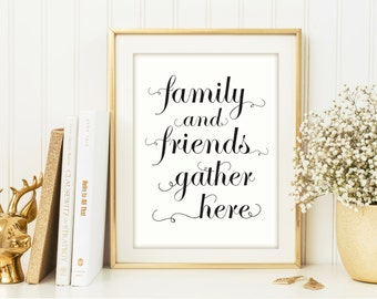 Family and Friends Gather Here printable sign, House warming gift, printable art, printable quote, printable