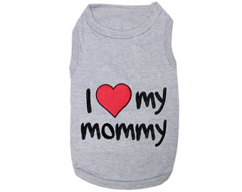 I Love My Mommy Dog T-Shirt, Dog Clothes, Pet Shirts