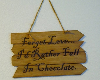 Pallet Art Sign: Forget Love. I'd Rather Fall in Chocolate