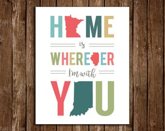 Custom Home Is Wherever I'm With You State Print - DIY Printable