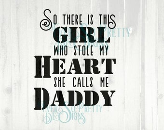daddy dxf, daddy svg, daughter svg, Father daughter, Father's day, DXF SVG file , There's this girl who stole my heart she calls me daddy