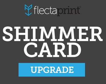 Upgrade any set of prints to shimmer card