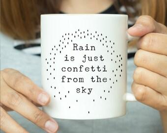 Rain Is Just Confetti Falling From The Sky - Inspirational Quote Mug, Motivational Mug, Inspirational Mug, Gift For Her, Mindfulness Mug