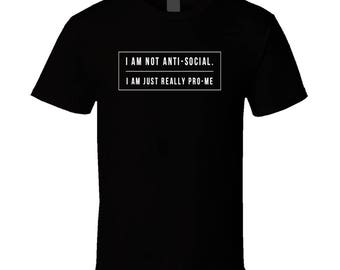 Not Anti Social Pro Me Narcissistic Funny Cool T-shirt