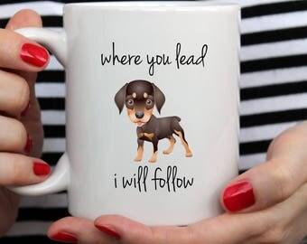 Where You Lead I Will Follow Doberman Mug | Cute Mug | Pet Mug | Fathers Day Mug | Dog Mug  | Funny Quote | Gilmore Girls Mug | Doberman Mug
