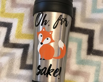 Oh For Fox Sake Travel Mug, funny quote, cold mornings, funny gift