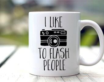 Photography Mug - I Like To Flash People - Photographer's Gift - Camera Mug