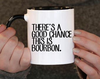Christmas gift , There is a good chance this is bourbon,  Coffee Cup - Coffee Mug Gift